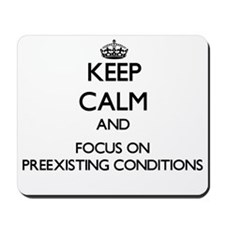 Keep Calm and focus on Preexisting Condi Mousepad