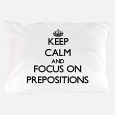 Keep Calm and focus on Prepositions Pillow Case