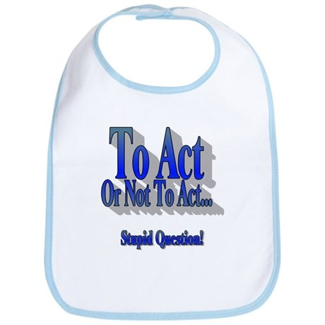To Act or Not to Act Bib