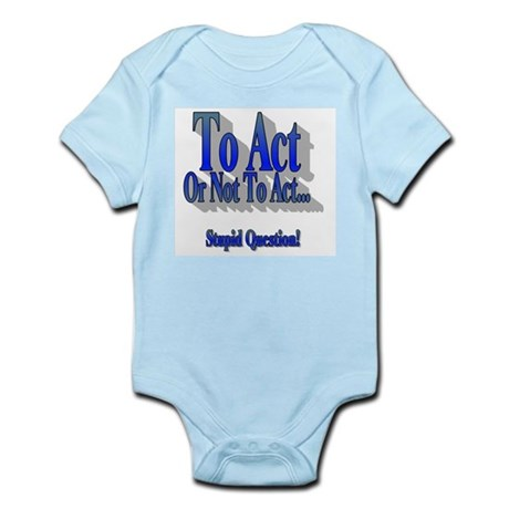 To Act or Not to Act Infant Bodysuit