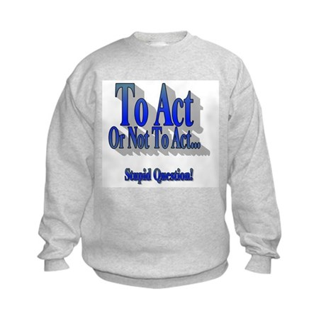To Act or Not to Act Kids Sweatshirt