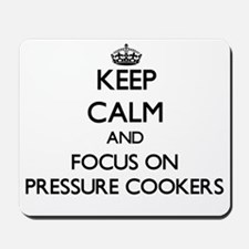 Keep Calm and focus on Pressure Cookers Mousepad