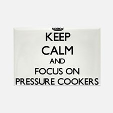 Keep Calm and focus on Pressure Cookers Magnets