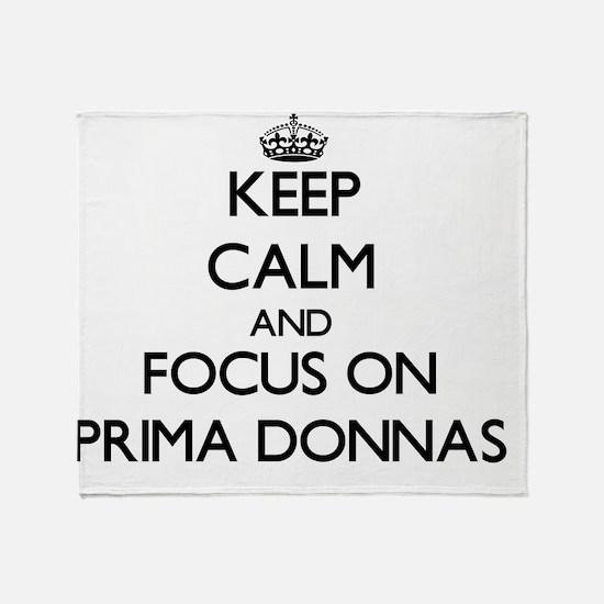 Keep Calm and focus on Prima Donnas Throw Blanket
