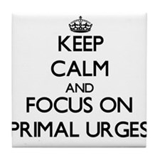 Keep Calm and focus on Primal Urges Tile Coaster