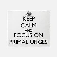 Keep Calm and focus on Primal Urges Throw Blanket