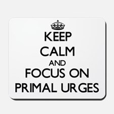 Keep Calm and focus on Primal Urges Mousepad