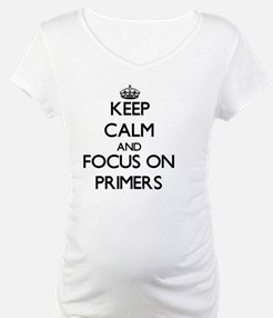 Keep Calm and focus on Primers Shirt