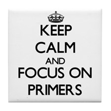 Keep Calm and focus on Primers Tile Coaster