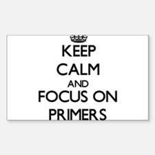 Keep Calm and focus on Primers Decal