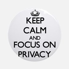Keep Calm and focus on Privacy Ornament (Round)