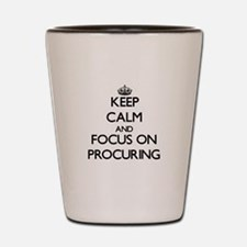 Keep Calm and focus on Procuring Shot Glass
