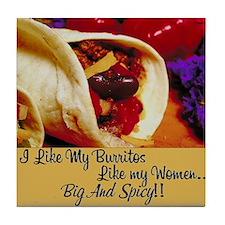I Like My Burritos Like My Women Tile Coaster