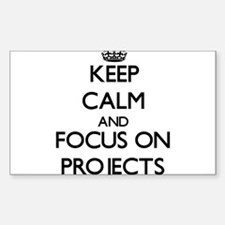 Keep Calm and focus on Projects Decal