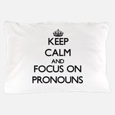 Keep Calm and focus on Pronouns Pillow Case