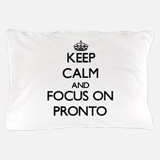 Keep Calm and focus on Pronto Pillow Case