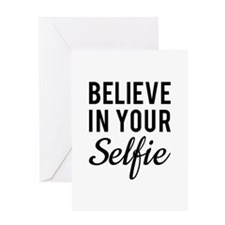 Believe in your Selfie Greeting Cards