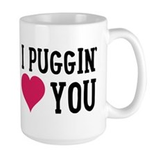 I Puggin' Love You Black Pug Black Text Mugs