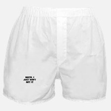 Math, I Just Don't Get It Boxer Shorts