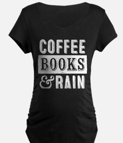 Coffee Books and Rain Maternity T-Shirt