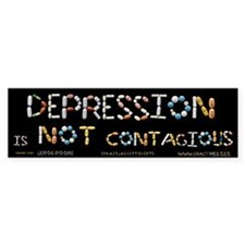 Depression Is NOT Contagious Bumper Sticker