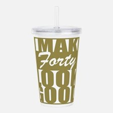 I make 40 Look Good Acrylic Double-wall Tumbler