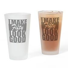 I make 50 Look Good Drinking Glass