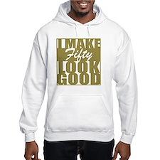 I make 50 Look Good Hoodie