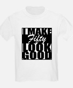 I make 50 Look Good T-Shirt