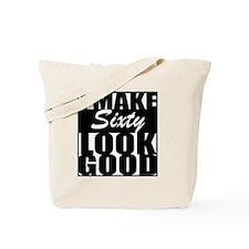 I make 60 Look Good Tote Bag