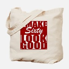 I make 60 Look Good Tote Bag