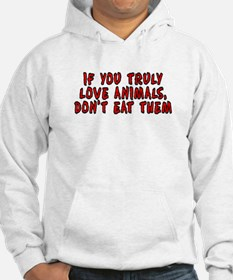 If you truly love animals - Hoodie