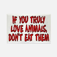 If you truly love animals - Rectangle Magnet