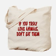 If you truly love animals - Tote Bag
