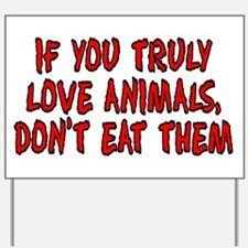 If you truly love animals - Yard Sign