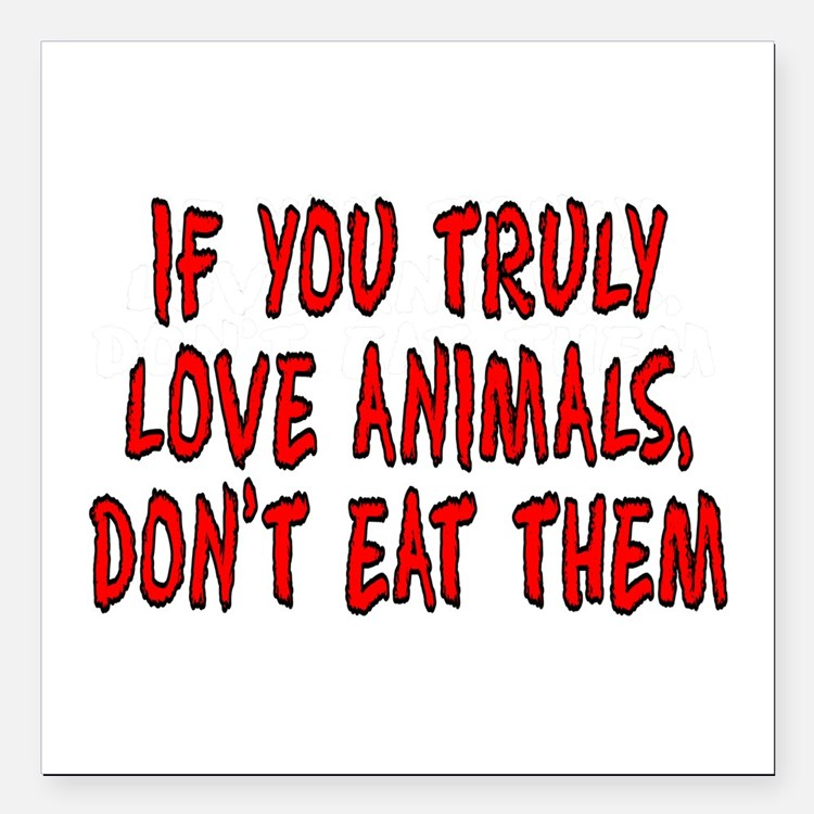 "If you truly love animal Square Car Magnet 3"" x 3"""