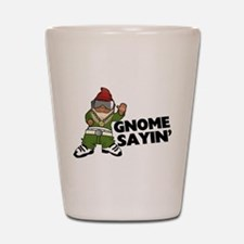 Gnome Sayin Funny Swag Gnome Shot Glass