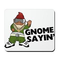 Gnome Sayin Funny Swag Gnome Mousepad