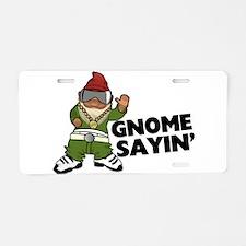 Gnome Sayin Funny Swag Gnom Aluminum License Plate