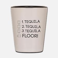 1 Tequila 2 Tequila 3 Tequila Floor! Shot Glass