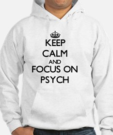 Keep Calm and focus on Psych Hoodie