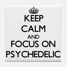 Keep Calm and focus on Psychedelic Tile Coaster