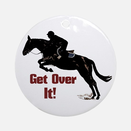 Get Over It! Horse Jumper Ornament (Round)