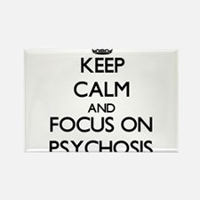 Keep Calm and focus on Psychosis Magnets
