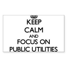 Keep Calm and focus on Public Utilities Decal