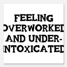 Feeling Overworked and under-intoxicated Square Ca