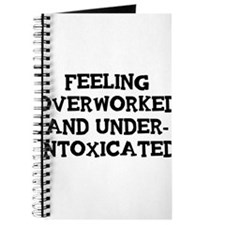 Feeling Overworked and under-intoxicated Journal