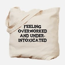 Feeling Overworked and under-intoxicated Tote Bag