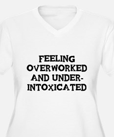 Feeling Overworked and under-intoxicated Plus Size