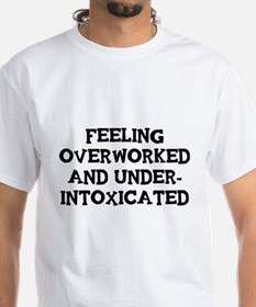 Feeling Overworked and under-intoxicated T-Shirt
